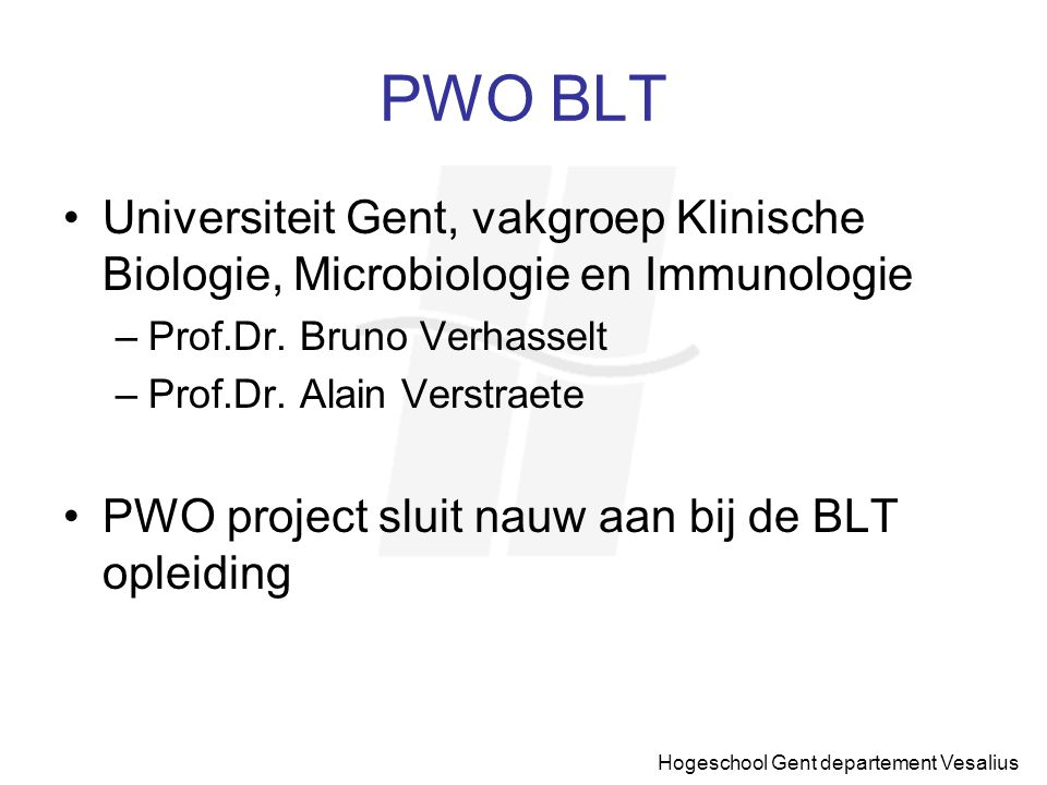Hogeschool Gent departement Vesalius PWO Onderzoek naar T cel ontwikkeling Doel:integratie van nieuwe technologie in het curriculum van de opleiding BLT Doel:identificatie van moleculaire factoren betrokken bij normale en verstoorde T (AIDS) cel ontwikkeling