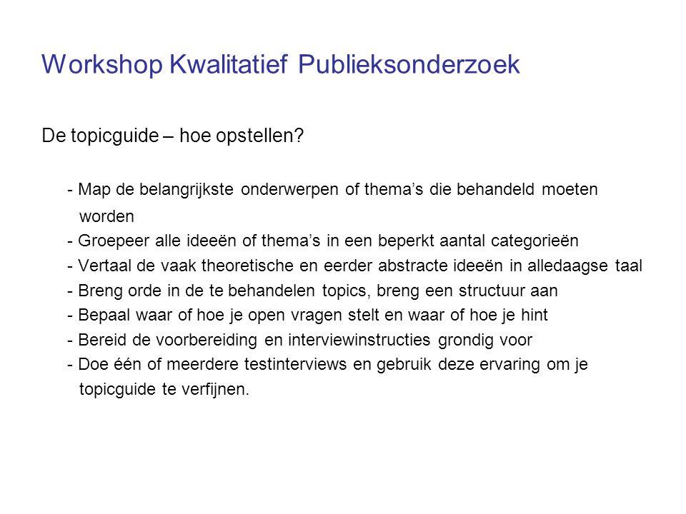 Workshop Kwalitatief Publieksonderzoek De topicguide – hoe opstellen.