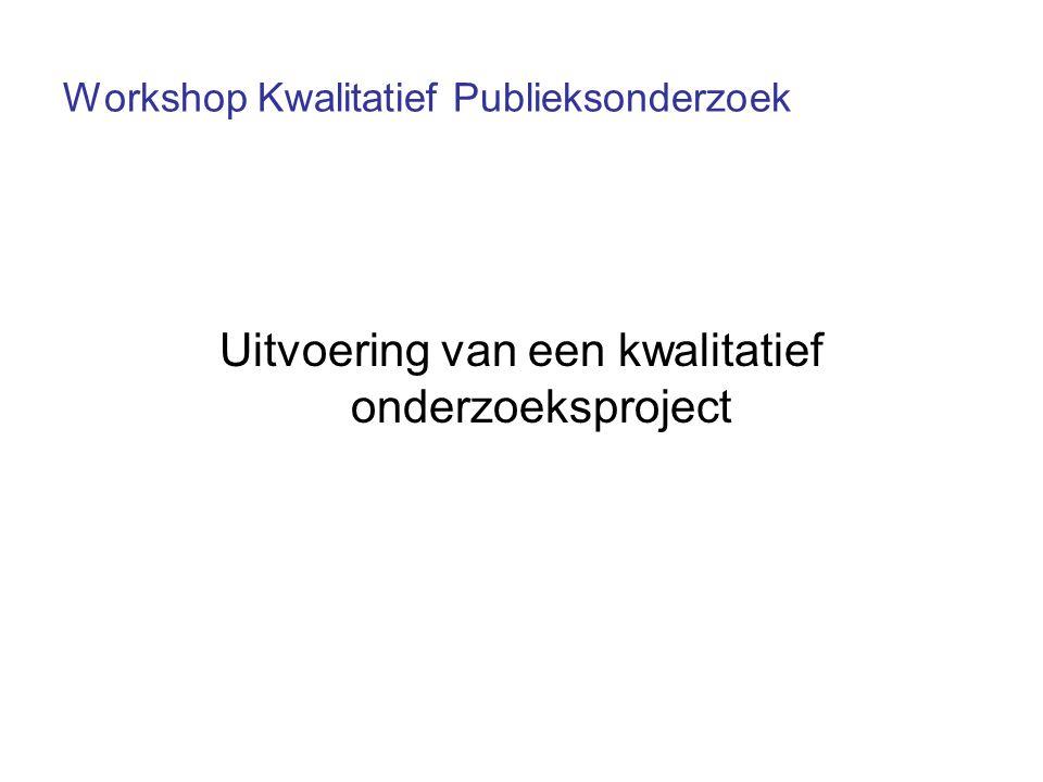Workshop Kwalitatief Publieksonderzoek Uitvoering van een kwalitatief onderzoeksproject