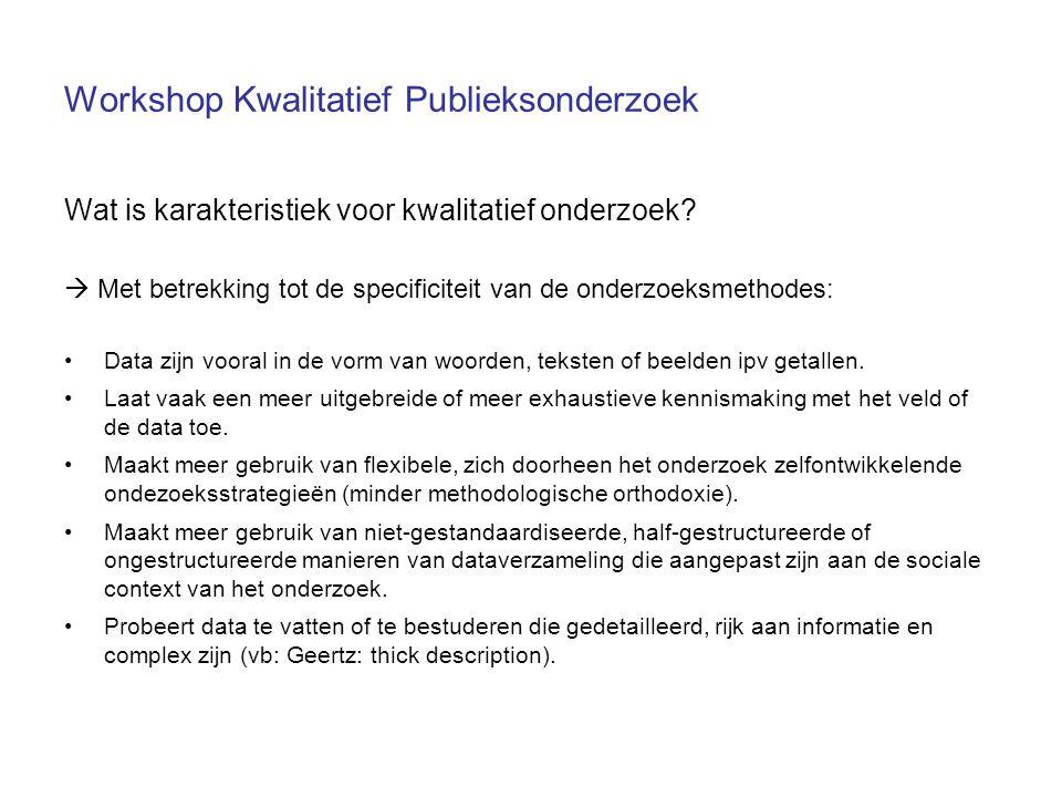 Workshop Kwalitatief Publieksonderzoek Wat is karakteristiek voor kwalitatief onderzoek?  Met betrekking tot de specificiteit van de onderzoeksmethod