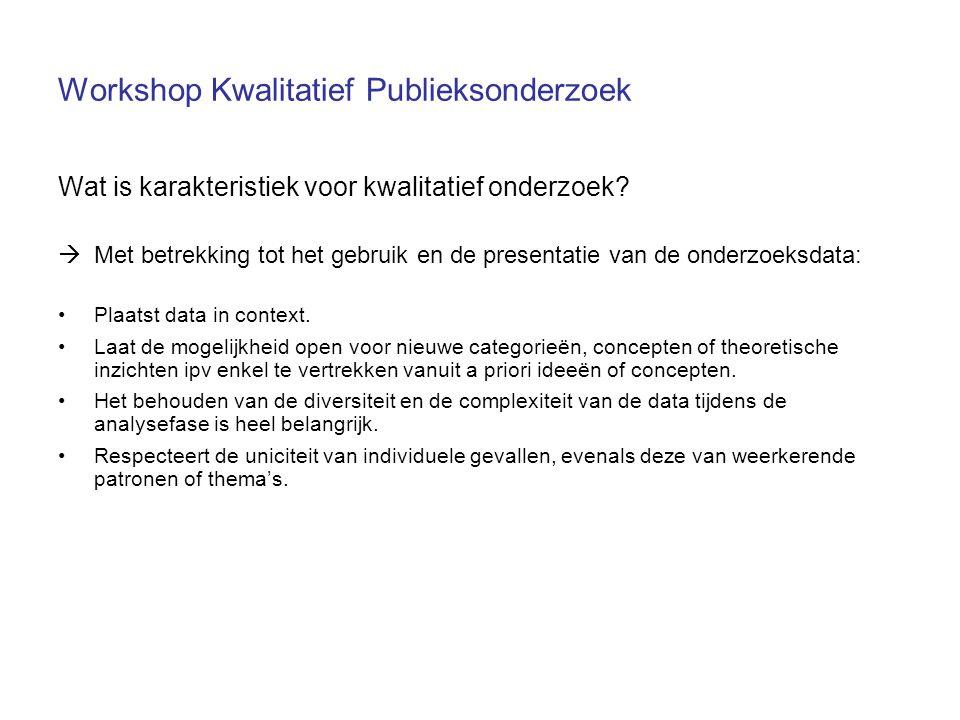 Workshop Kwalitatief Publieksonderzoek Wat is karakteristiek voor kwalitatief onderzoek?  Met betrekking tot het gebruik en de presentatie van de ond