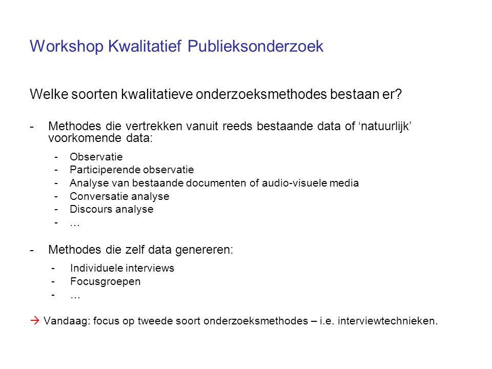 Workshop Kwalitatief Publieksonderzoek Welke soorten kwalitatieve onderzoeksmethodes bestaan er? -Methodes die vertrekken vanuit reeds bestaande data