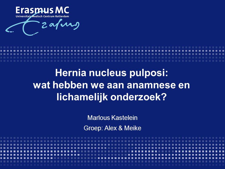 Hernia nucleus pulposi: wat hebben we aan anamnese en lichamelijk onderzoek? Marlous Kastelein Groep: Alex & Meike