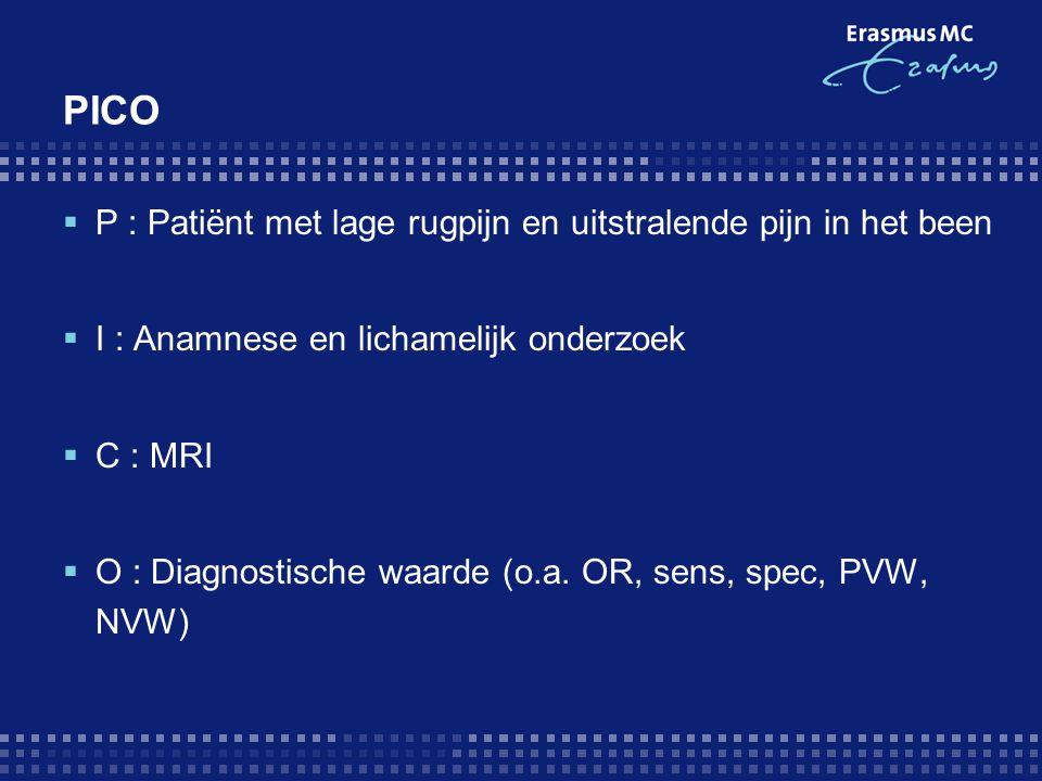 PICO  P : Patiënt met lage rugpijn en uitstralende pijn in het been  I : Anamnese en lichamelijk onderzoek  C : MRI  O : Diagnostische waarde (o.a