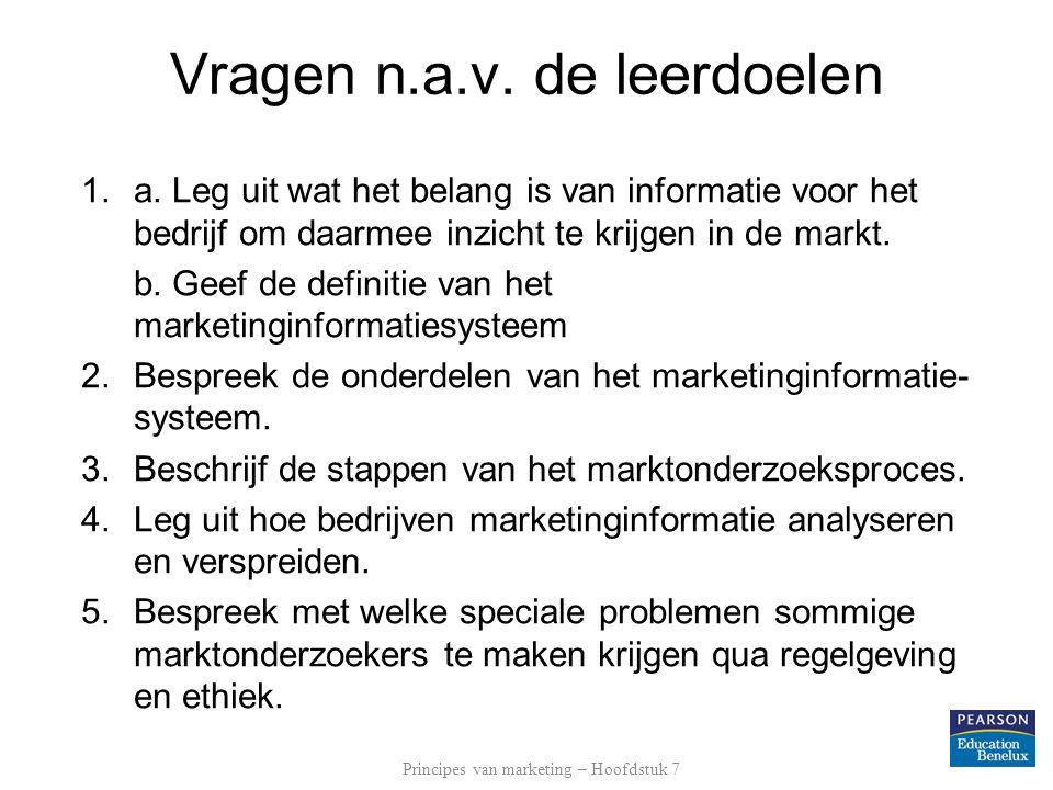 Vragen n.a.v. de leerdoelen 1.a. Leg uit wat het belang is van informatie voor het bedrijf om daarmee inzicht te krijgen in de markt. b. Geef de defin