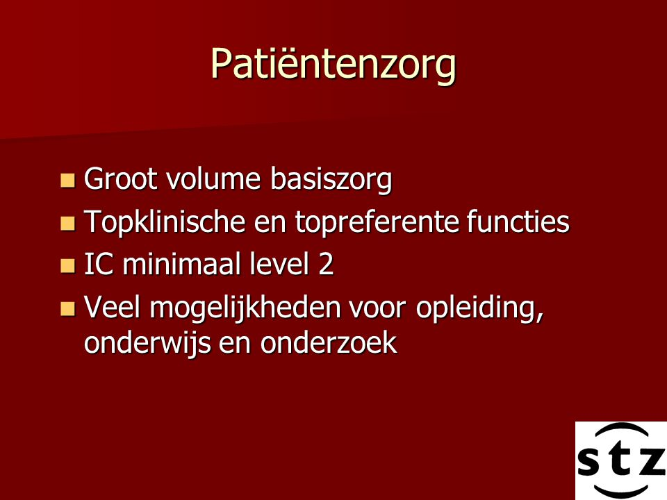 Patiëntenzorg Groot volume basiszorg Groot volume basiszorg Topklinische en topreferente functies Topklinische en topreferente functies IC minimaal le