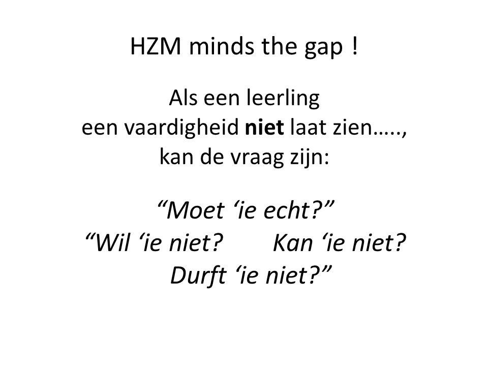 """HZM minds the gap ! Als een leerling een vaardigheid niet laat zien….., kan de vraag zijn: """"Moet 'ie echt?"""" """"Wil 'ie niet? Kan 'ie niet? Durft 'ie nie"""