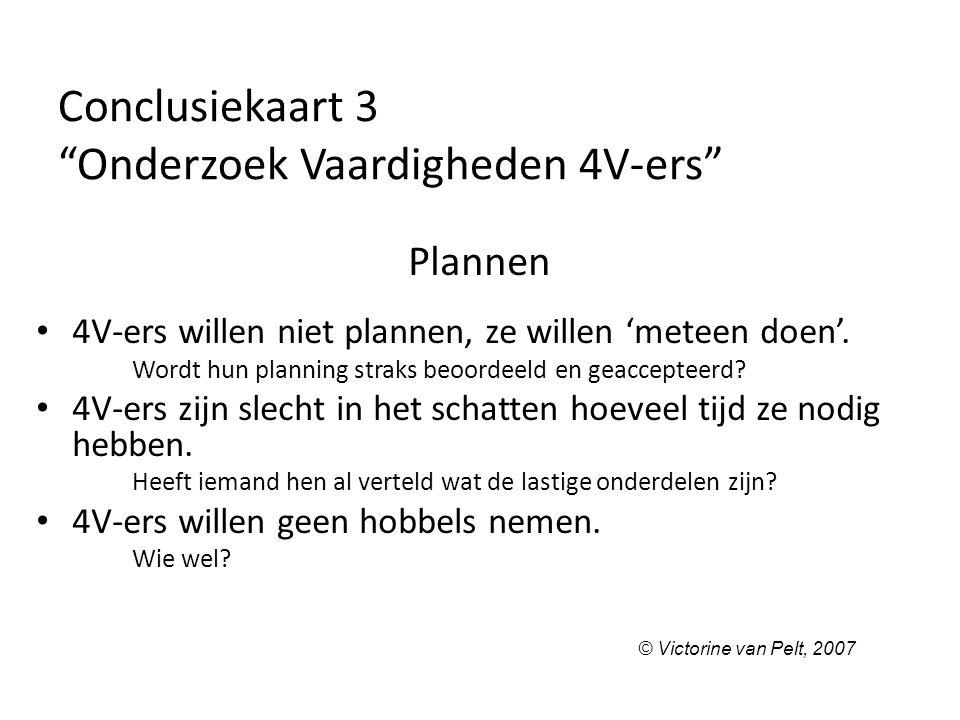 """Conclusiekaart 3 """"Onderzoek Vaardigheden 4V-ers"""" Plannen 4V-ers willen niet plannen, ze willen 'meteen doen'. Wordt hun planning straks beoordeeld en"""