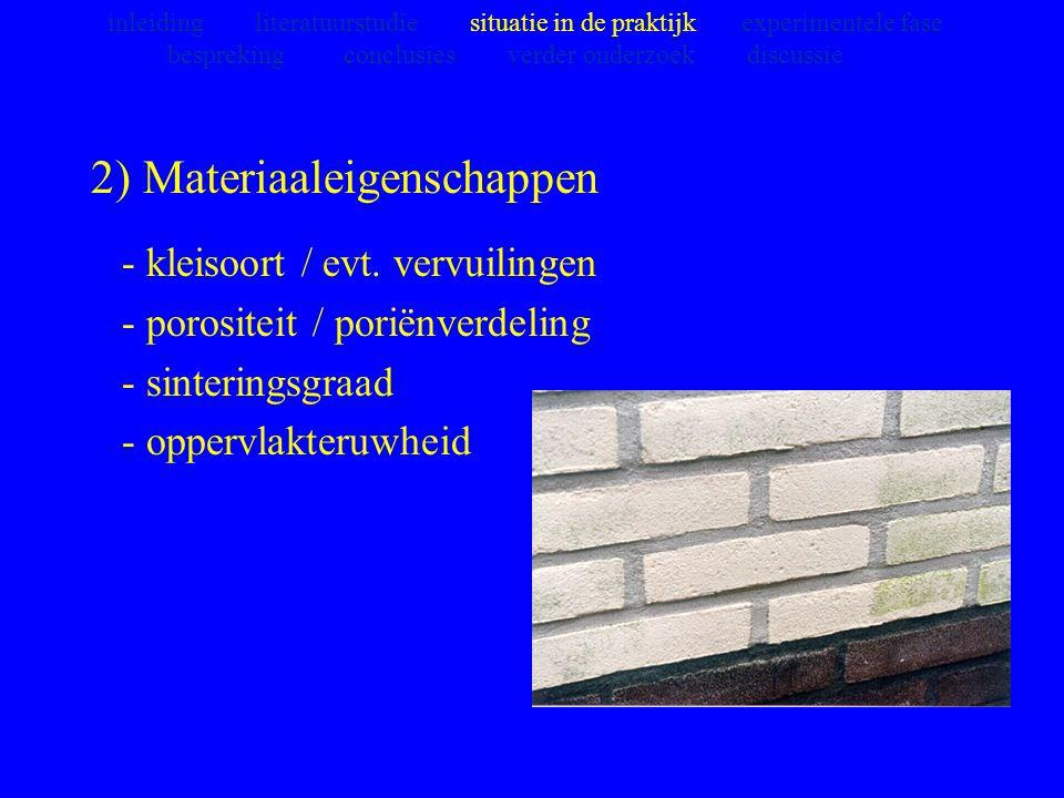 2) Materiaaleigenschappen - kleisoort / evt. vervuilingen - porositeit / poriënverdeling - sinteringsgraad - oppervlakteruwheid inleiding literatuurst