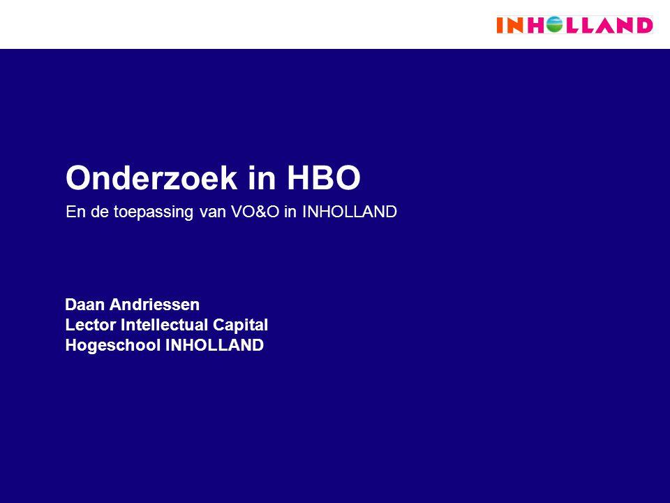 Onderzoek in HBO En de toepassing van VO&O in INHOLLAND Daan Andriessen Lector Intellectual Capital Hogeschool INHOLLAND