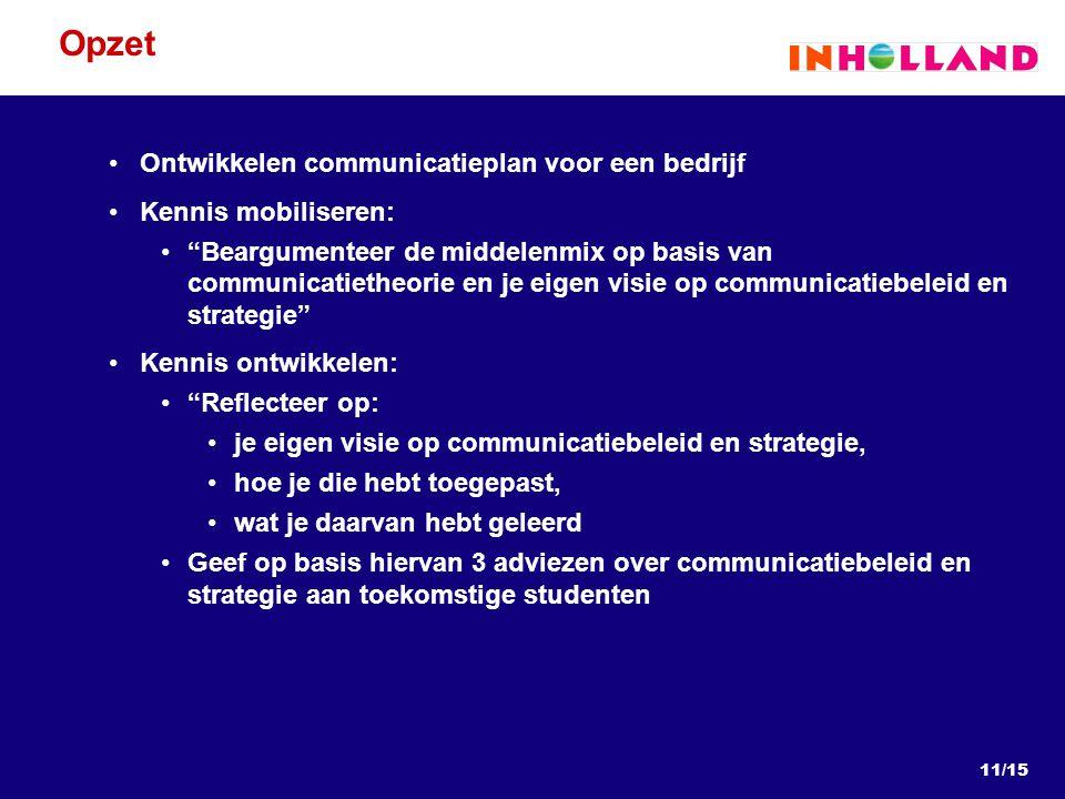"""11/15 Opzet Ontwikkelen communicatieplan voor een bedrijf Kennis mobiliseren: """"Beargumenteer de middelenmix op basis van communicatietheorie en je eig"""