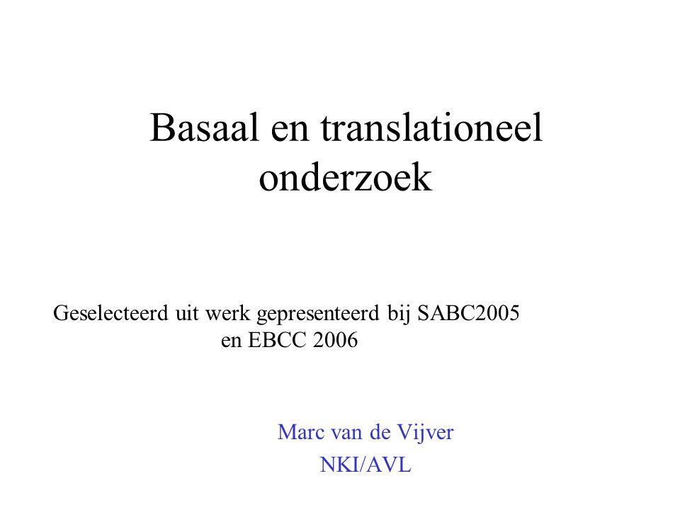 Basaal en translationeel onderzoek Marc van de Vijver NKI/AVL Geselecteerd uit werk gepresenteerd bij SABC2005 en EBCC 2006