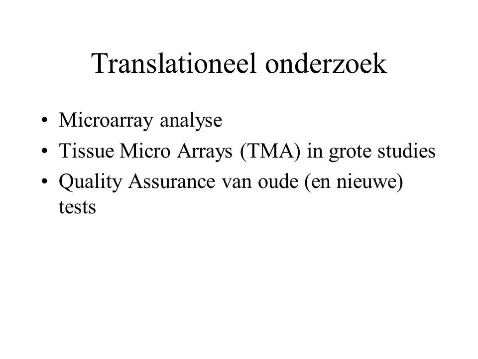 Translationeel onderzoek Microarray analyse Tissue Micro Arrays (TMA) in grote studies Quality Assurance van oude (en nieuwe) tests