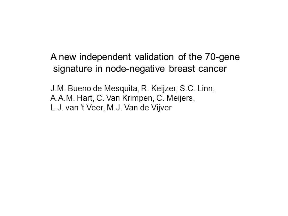 A new independent validation of the 70-gene signature in node-negative breast cancer J.M. Bueno de Mesquita, R. Keijzer, S.C. Linn, A.A.M. Hart, C. Va
