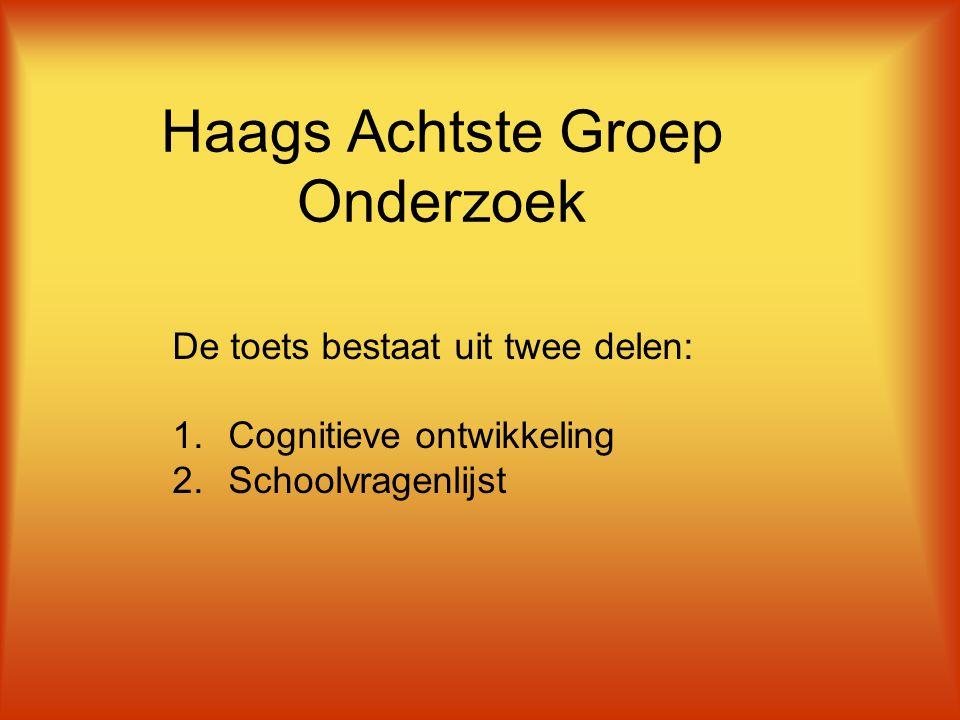 Haags Achtste Groep Onderzoek De toets bestaat uit twee delen: 1.Cognitieve ontwikkeling 2.Schoolvragenlijst