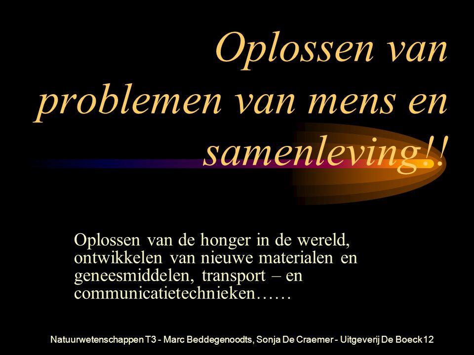 Natuurwetenschappen T3 - Marc Beddegenoodts, Sonja De Craemer - Uitgeverij De Boeck12 Oplossen van problemen van mens en samenleving!! Oplossen van de