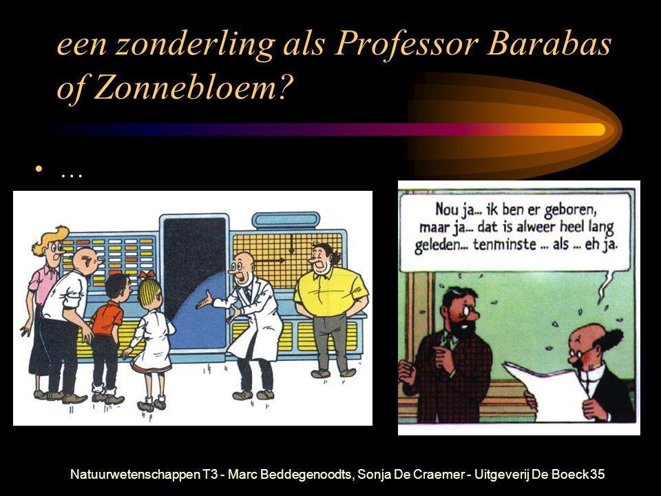 Natuurwetenschappen T3 - Marc Beddegenoodts, Sonja De Craemer - Uitgeverij De Boeck35 een zonderling als Professor Barabas of Zonnebloem? …