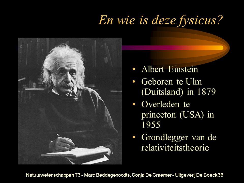 Natuurwetenschappen T3 - Marc Beddegenoodts, Sonja De Craemer - Uitgeverij De Boeck36 En wie is deze fysicus? Albert Einstein Geboren te Ulm (Duitslan