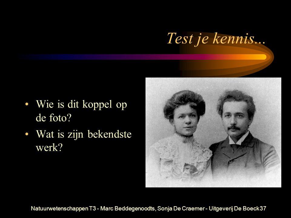 Natuurwetenschappen T3 - Marc Beddegenoodts, Sonja De Craemer - Uitgeverij De Boeck37 Test je kennis... Wie is dit koppel op de foto? Wat is zijn beke
