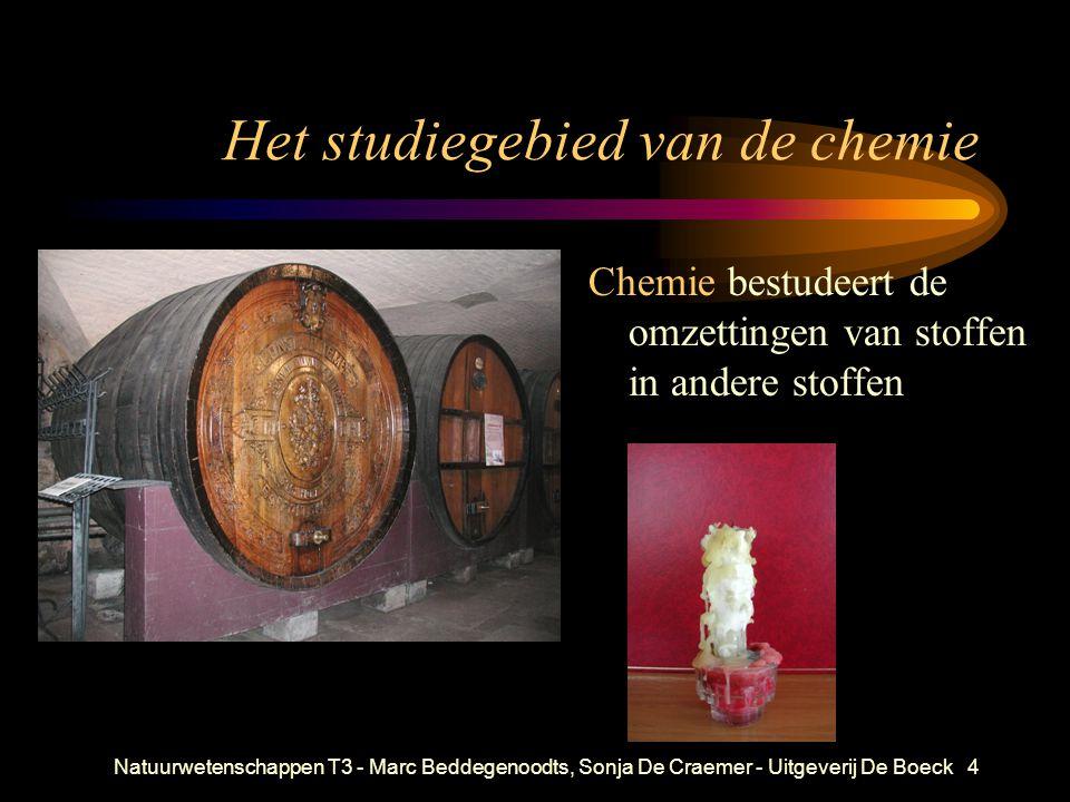 Natuurwetenschappen T3 - Marc Beddegenoodts, Sonja De Craemer - Uitgeverij De Boeck4 Het studiegebied van de chemie Chemie bestudeert de omzettingen v