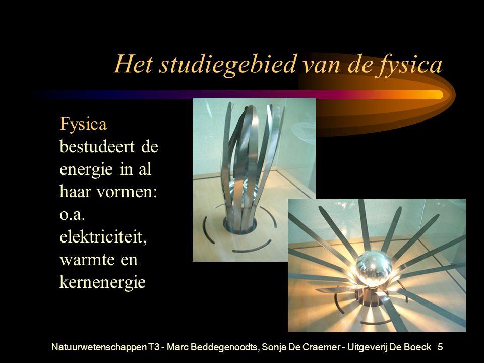 Natuurwetenschappen T3 - Marc Beddegenoodts, Sonja De Craemer - Uitgeverij De Boeck5 Het studiegebied van de fysica Fysica bestudeert de energie in al