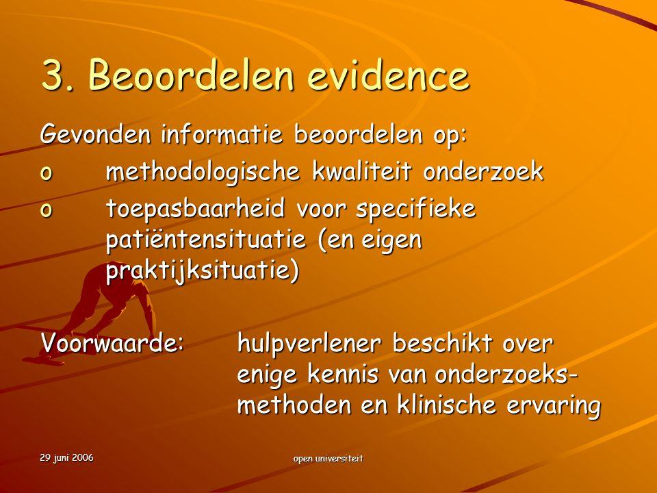 29 juni 2006 open universiteit 3. Beoordelen evidence Gevonden informatie beoordelen op: omethodologische kwaliteit onderzoek otoepasbaarheid voor spe