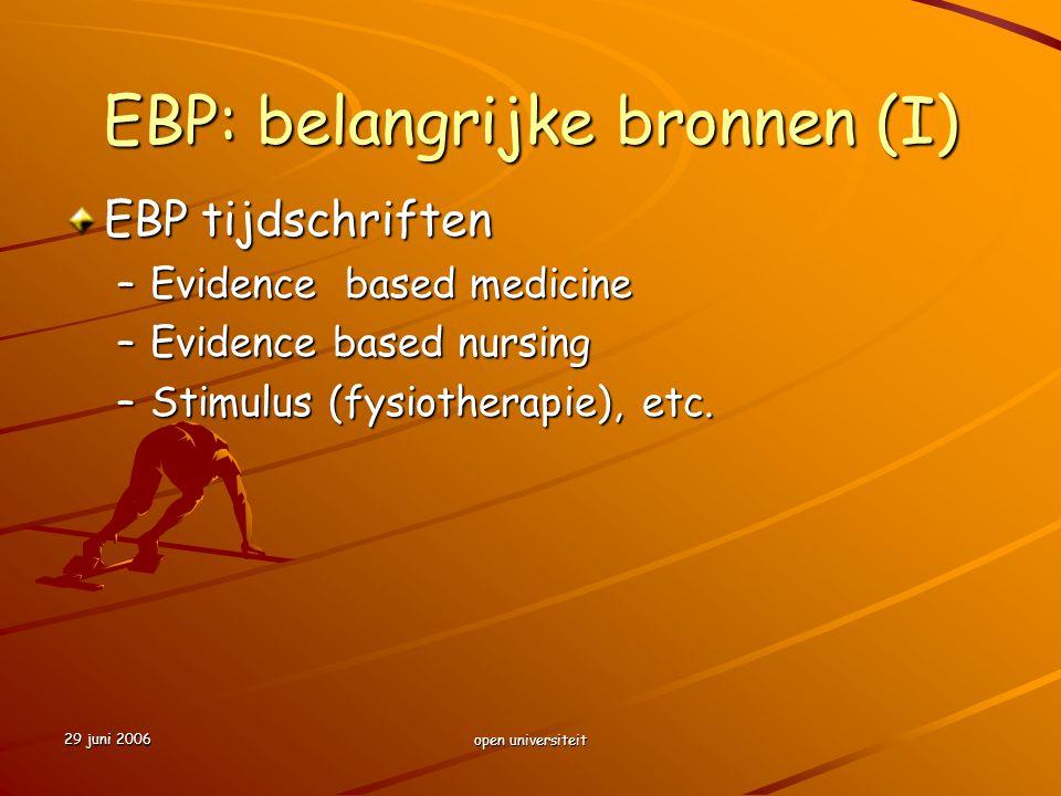 29 juni 2006 open universiteit EBP: belangrijke bronnen (I) EBP tijdschriften –Evidence based medicine –Evidence based nursing –Stimulus (fysiotherapi