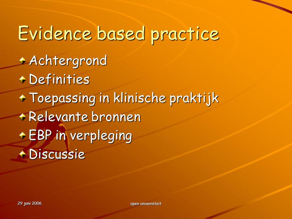 29 juni 2006 open universiteit Evidence based practice AchtergrondDefinities Toepassing in klinische praktijk Relevante bronnen EBP in verpleging Disc