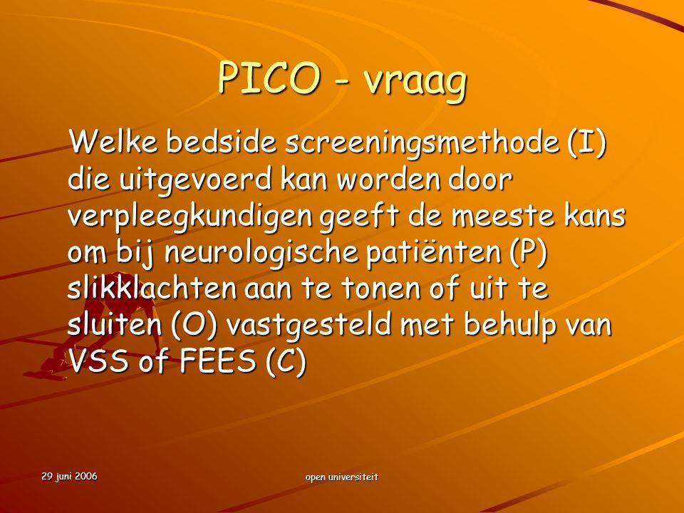 29 juni 2006 open universiteit PICO - vraag Welke bedside screeningsmethode (I) die uitgevoerd kan worden door verpleegkundigen geeft de meeste kans o