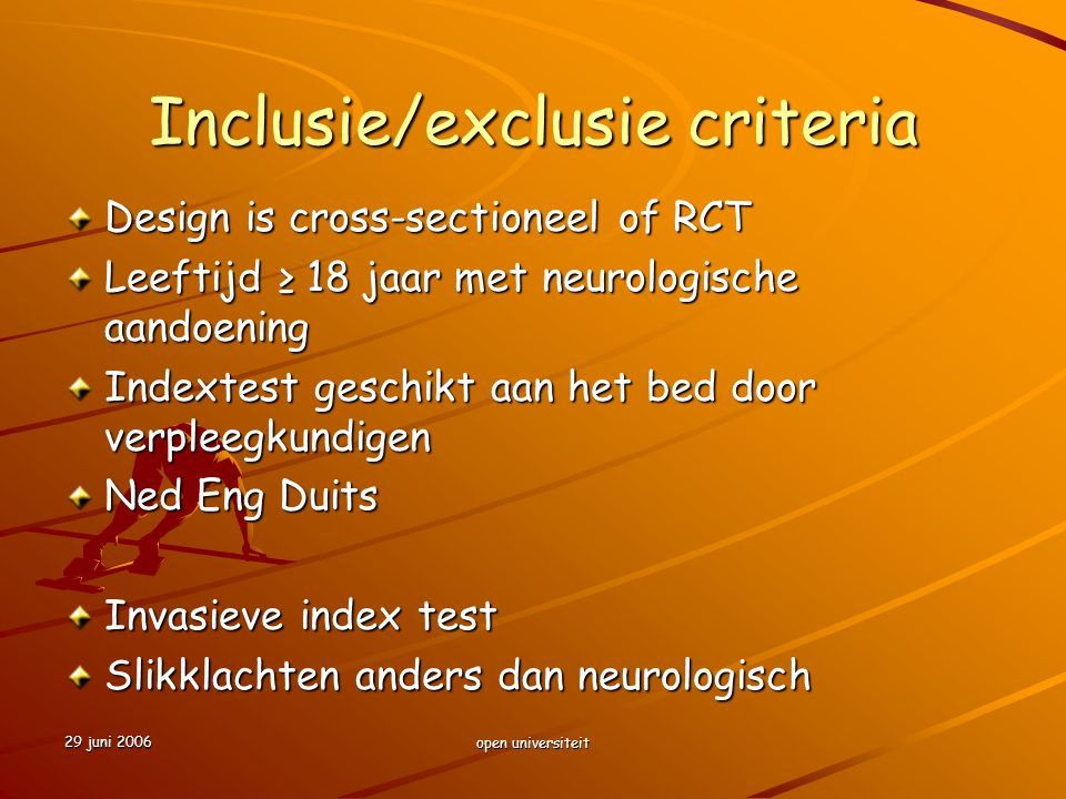 29 juni 2006 open universiteit Inclusie/exclusie criteria Design is cross-sectioneel of RCT Leeftijd ≥ 18 jaar met neurologische aandoening Indextest