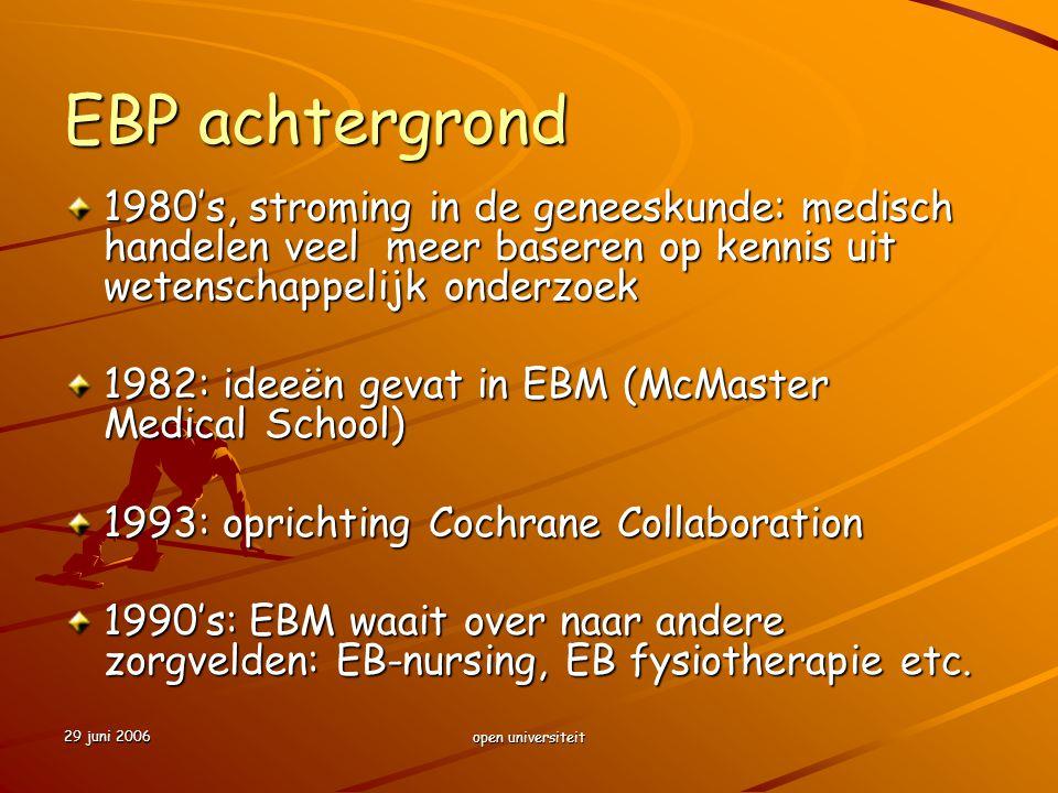 29 juni 2006 open universiteit EBP achtergrond 1980's, stroming in de geneeskunde: medisch handelen veel meer baseren op kennis uit wetenschappelijk o