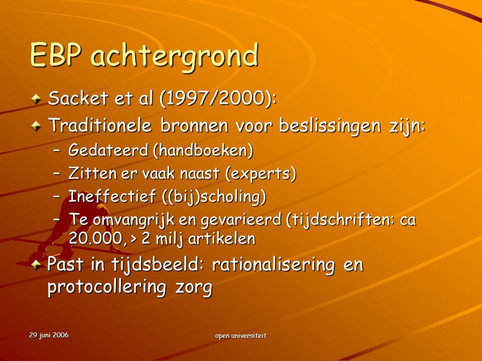 29 juni 2006 open universiteit Vertaalslag evidence In protocollen, standaarden en richtlijnen Zie bijvoorbeeld www.cbo.nl; www.nhg.nl; www.avvv.nl etc.