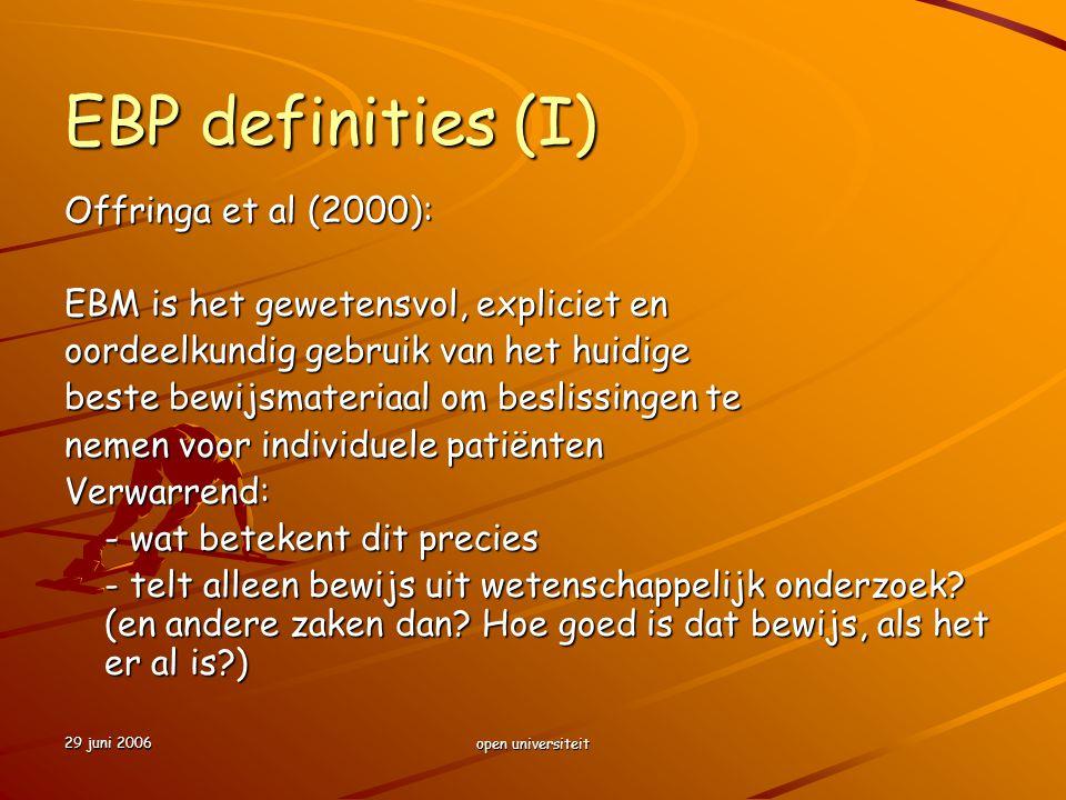 29 juni 2006 open universiteit EBP definities (I) Offringa et al (2000): EBM is het gewetensvol, expliciet en oordeelkundig gebruik van het huidige be