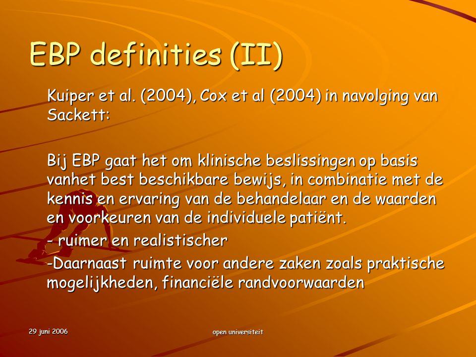 29 juni 2006 open universiteit EBP definities (II) Kuiper et al. (2004), Cox et al (2004) in navolging van Sackett: Bij EBP gaat het om klinische besl