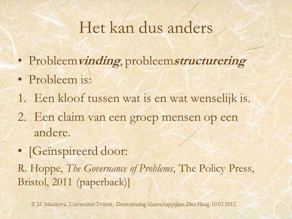 Het kan dus anders Probleemvinding, probleemstructurering Probleem is: 1.Een kloof tussen wat is en wat wenselijk is. 2.Een claim van een groep mensen