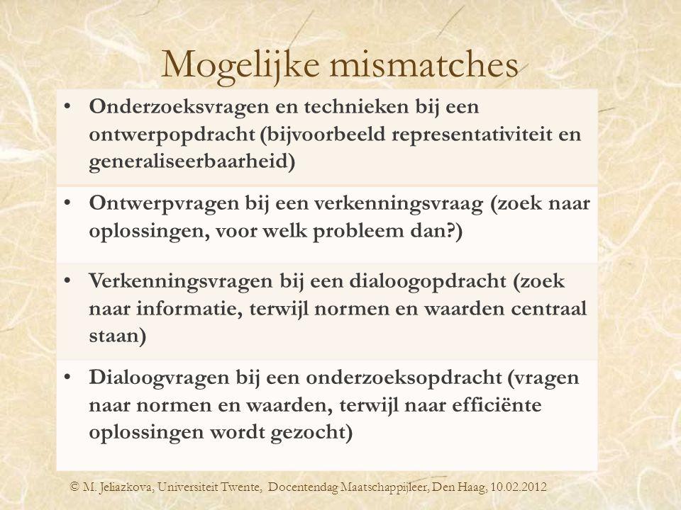 Mogelijke mismatches © M. Jeliazkova, Universiteit Twente, Docentendag Maatschappijleer, Den Haag, 10.02.2012 Onderzoeksvragen en technieken bij een o