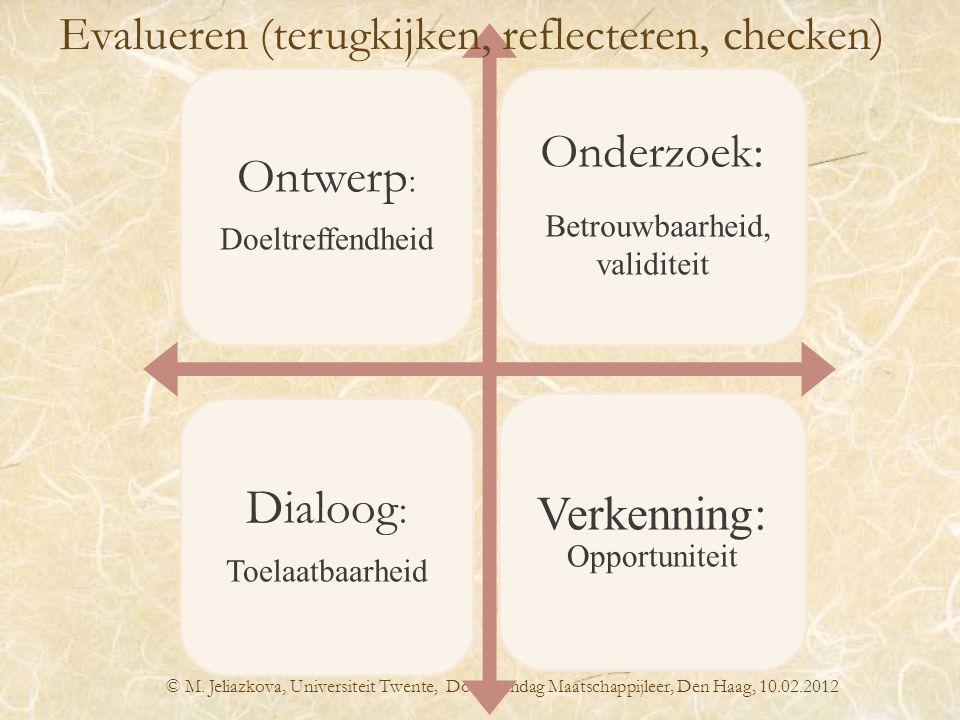 © M. Jeliazkova, Universiteit Twente, Docentendag Maatschappijleer, Den Haag, 10.02.2012 Ontwerp : Doeltreffendheid Onderzoek: Betrouwbaarheid, validi