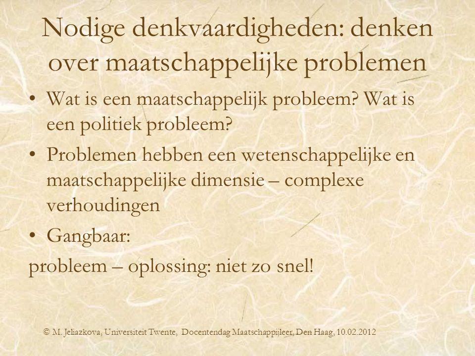 Nodige denkvaardigheden: denken over maatschappelijke problemen Wat is een maatschappelijk probleem? Wat is een politiek probleem? Problemen hebben ee