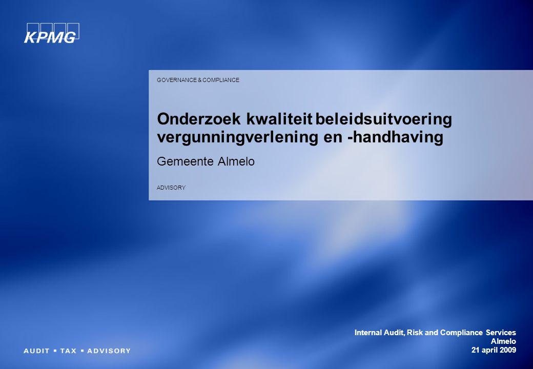 GOVERNANCE & COMPLIANCE ADVISORY Onderzoek kwaliteit beleidsuitvoering vergunningverlening en -handhaving Gemeente Almelo Internal Audit, Risk and Compliance Services Almelo 21 april 2009