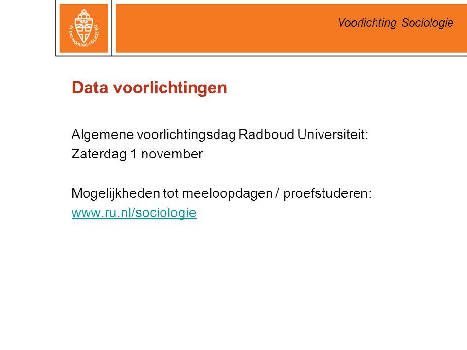Voorlichting Sociologie Data voorlichtingen Algemene voorlichtingsdag Radboud Universiteit: Zaterdag 1 november Mogelijkheden tot meeloopdagen / proef