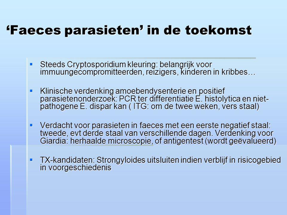 'Faeces parasieten' in de toekomst  Steeds Cryptosporidium kleuring: belangrijk voor immuungecompromitteerden, reizigers, kinderen in kribbes…  Klinische verdenking amoebendysenterie en positief parasietenonderzoek: PCR ter differentiatie E.