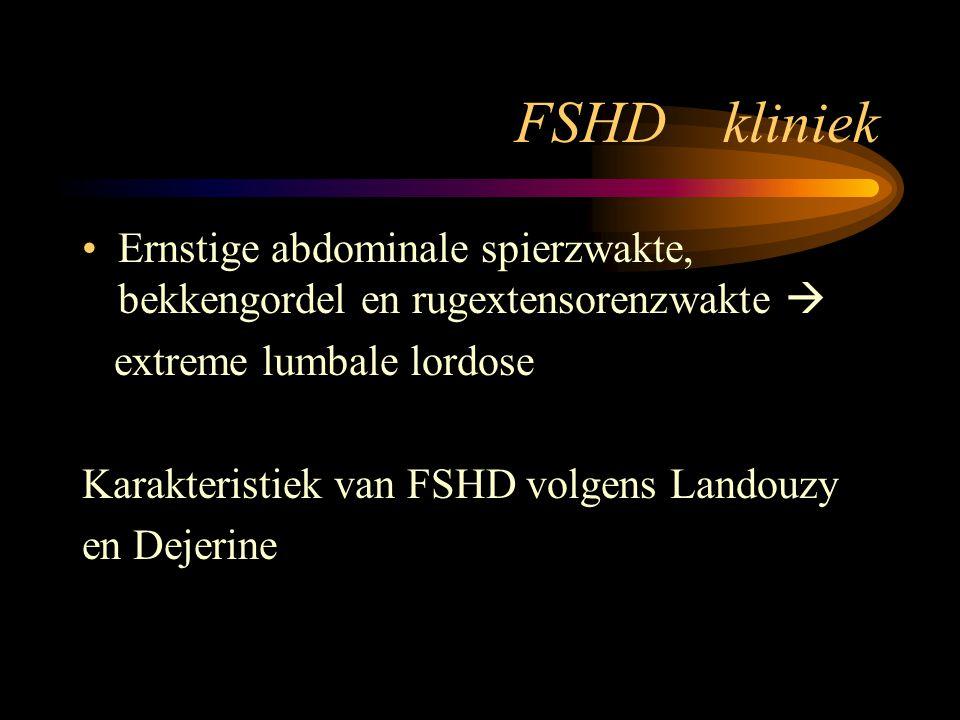 FSHD kliniek Ernstige abdominale spierzwakte, bekkengordel en rugextensorenzwakte  extreme lumbale lordose Karakteristiek van FSHD volgens Landouzy e