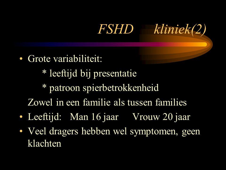 FSHD kliniek(2) Grote variabiliteit: * leeftijd bij presentatie * patroon spierbetrokkenheid Zowel in een familie als tussen families Leeftijd: Man 16
