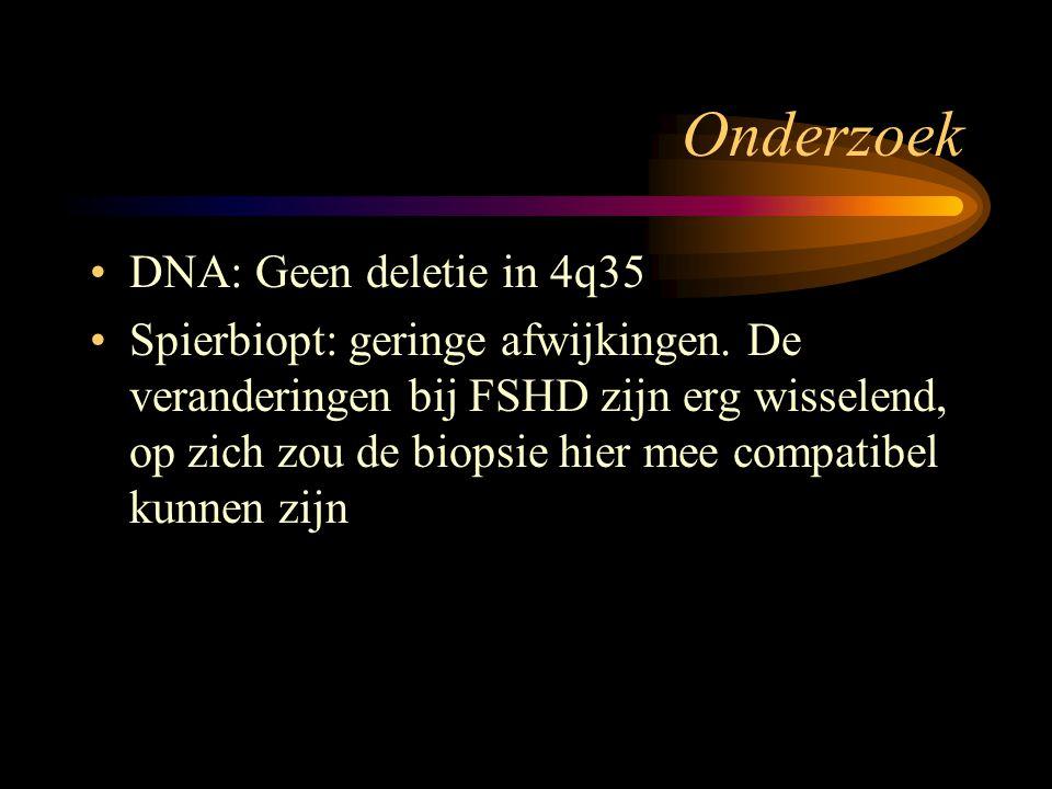 Onderzoek DNA: Geen deletie in 4q35 Spierbiopt: geringe afwijkingen. De veranderingen bij FSHD zijn erg wisselend, op zich zou de biopsie hier mee com