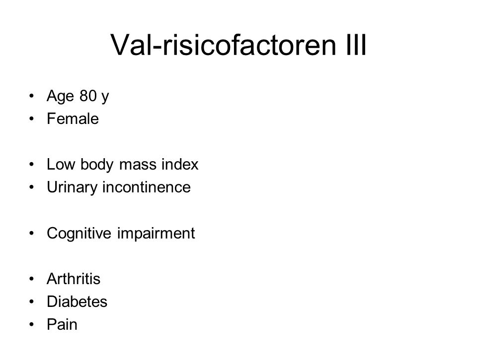 Val-risicofactoren III Age 80 y Female Low body mass index Urinary incontinence Cognitive impairment Arthritis Diabetes Pain