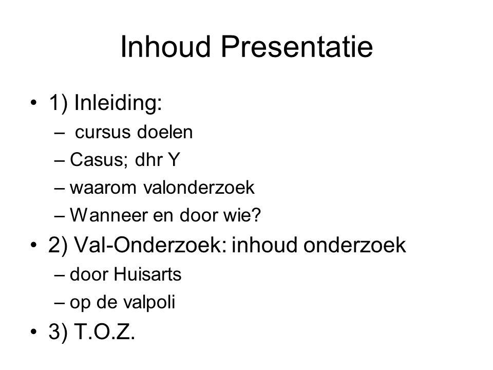Val-Screening I) Huisarts: –Anamnese: ….