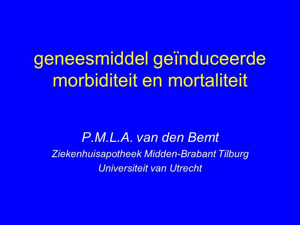 geneesmiddel geïnduceerde morbiditeit en mortaliteit P.M.L.A. van den Bemt Ziekenhuisapotheek Midden-Brabant Tilburg Universiteit van Utrecht