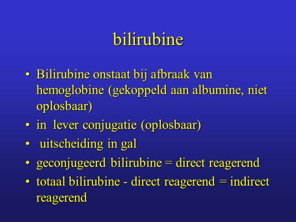 bilirubine Normaal: 5-19  mol/l, waarvan 1/3 direct reagerendNormaal: 5-19  mol/l, waarvan 1/3 direct reagerend verhoging totaal bilirubine:verhoging totaal bilirubine: –leverziekte –hemolyse verhoging indirect bilirubine:verhoging indirect bilirubine: –conjugatie defect verhoging direct bilirubine:verhoging direct bilirubine: –cholestase –leverziekte