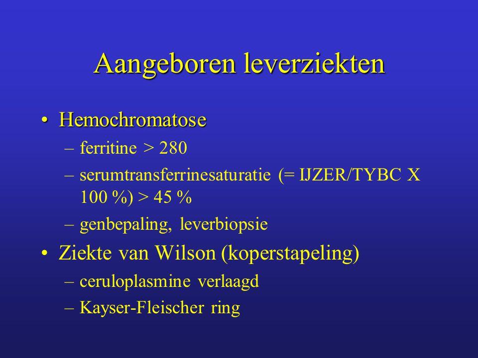 Aangeboren leverziekten  1-antitrypsine deficiëntie:  1-antitrypsine deficiëntie: –  1-antitrypsine –fenotypering porfyrie:porfyrie: –5-aminolevuline zuur (ALA) –porphobilinogeen (PBG) –diverse porfyrines glycogeen stapelingsziektenglycogeen stapelingsziekten –UDP glu transferase