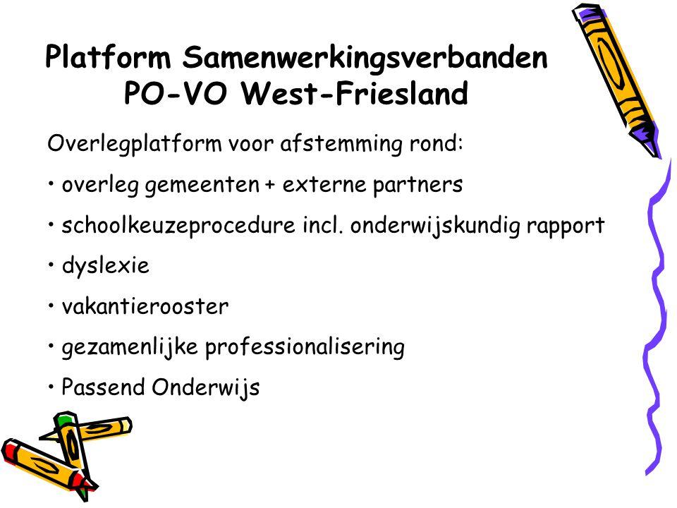 Platform Samenwerkingsverbanden PO-VO West-Friesland Overlegplatform voor afstemming rond: overleg gemeenten + externe partners schoolkeuzeprocedure i